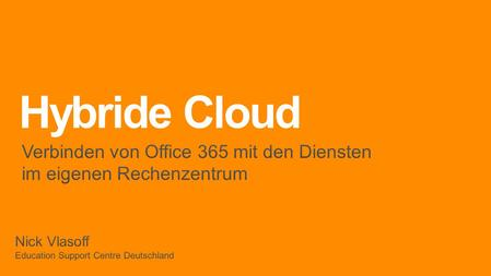 Hybride Cloud. Was ist Office 365 ? Microsoft-Cloud mit Applikationen und Server Word, Excel, PowerPoint, Outlook, OneNote, Access Exchange Online, Sharepoint.