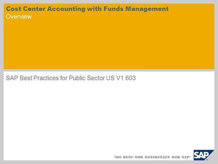 Cost Center Accounting with Funds Management Overview SAP Best Practices for Public Sector US V1.603.