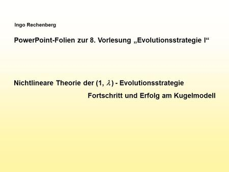 "PowerPoint-Folien zur 8. Vorlesung ""Evolutionsstrategie I"""