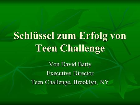 Schlüssel zum Erfolg von Teen Challenge Von David Batty Executive Director Teen Challenge, Brooklyn, NY.