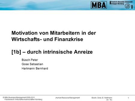 "Büsch, Gose, B. Hartmann (Gr. 1b) ""Human Resource Management"" © MBA Business Management 2009-2011 Fachbereich Wirtschaftswissenschaften Nürnberg 1 Motivation."