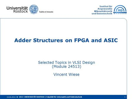 Institut für Angewandte Mikroelektronik und Datentechnik Selected Topics in VLSI Design (Module 24513) Vincent Wiese Adder Structures on FPGA and ASIC.