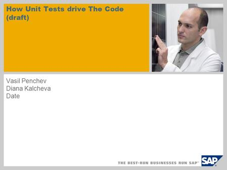 How Unit Tests drive The Code (draft) Vasil Penchev Diana Kalcheva Date.