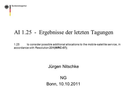 AI 1.25 - Ergebnisse der letzten Tagungen 1.25to consider possible additional allocations to the mobile-satellite service, in accordance with Resolution.