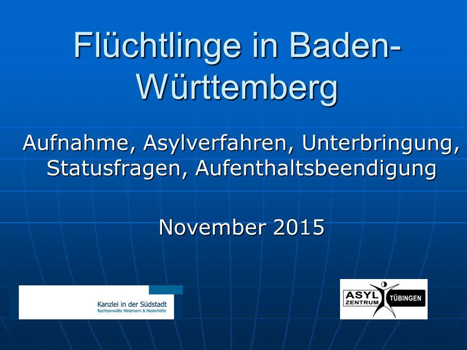 Flüchtlinge in Baden- Württemberg Aufnahme, Asylverfahren, Unterbringung, Statusfragen, Aufenthaltsbeendigung November 2015