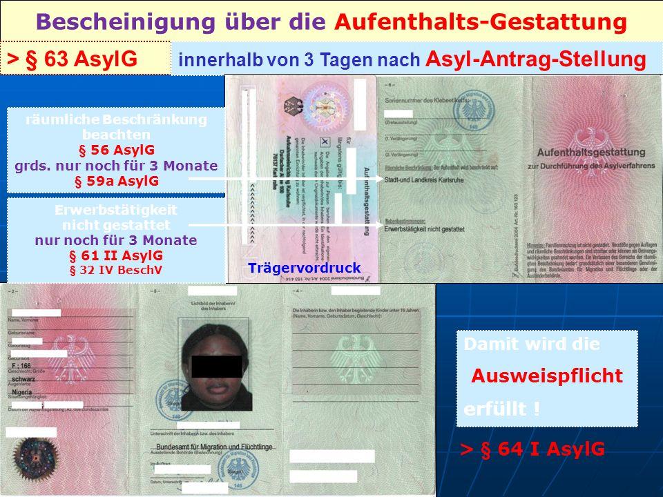 Bescheinigung über die Aufenthalts-Gestattung > § 63 AsylG Damit wird die Ausweispflicht erfüllt .