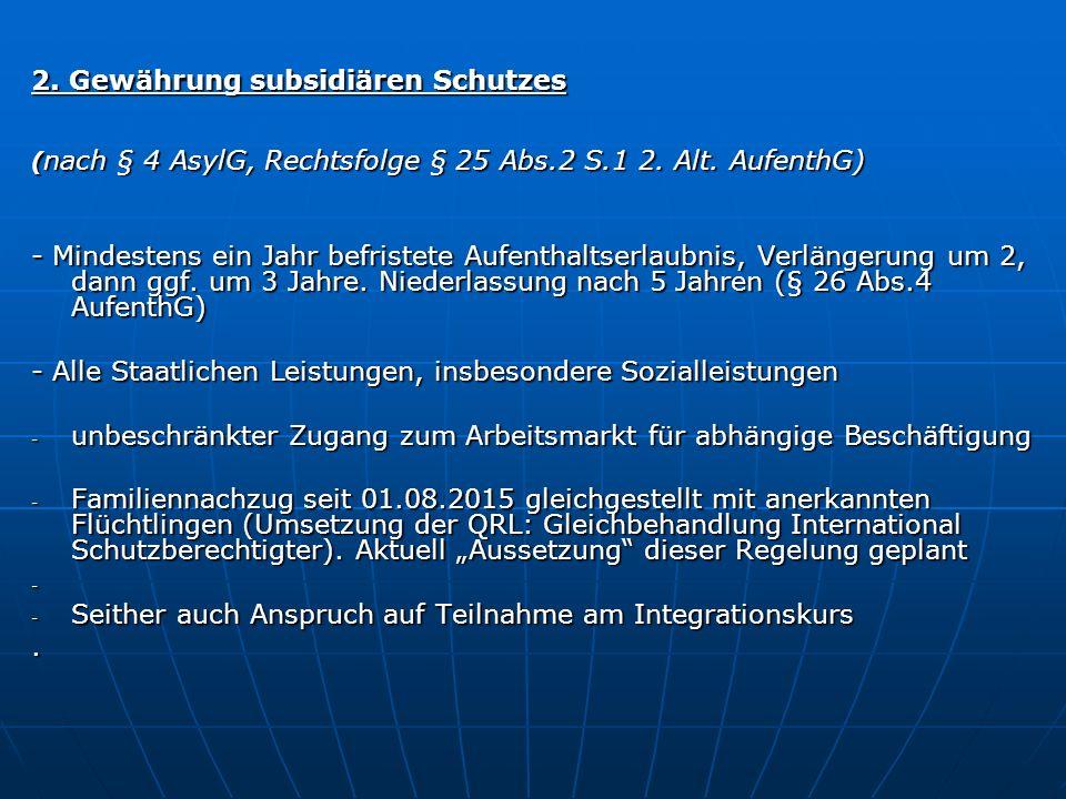 2.Gewährung subsidiären Schutzes ( nach § 4 AsylG, Rechtsfolge § 25 Abs.2 S.1 2.