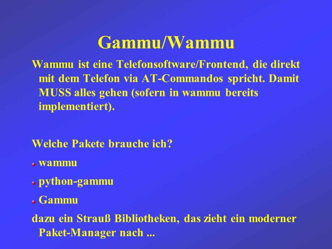 Gammu/Wammu Was wir brauchen, ist eine serielle Verbindung zwischen PC und Handy /dev/rfcomm1 erzeugen linus@rixxini ~> rfcomm connect 1 00:0E:07:87:00:B0 1 Connected /dev/rfcomm1 to 00:0E:07:87:00:B0 on channel 1 Press CTRL-C for hangup linus@rixxini ~> l /dev/rfcomm1 crw-rw---- 1 root dialout 216, 1 Jul 28 18:10 /dev/rfcomm1