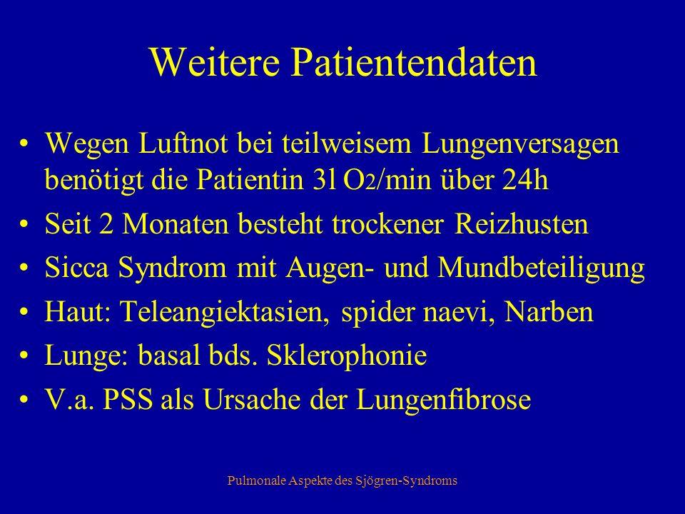 Pulmonale Aspekte des Sjögren-Syndroms Diagnostisches Procedere Laboruntersuchungen Lungenfunktionsprüfungen, BGA Belastungsuntersuchung (6-Min-Gehtest) Bildgebung (Röntgen, CT, Echocardiographie) Lungenspiegelung (=Bronchoskopie) Mikrobiologische Erregerfahndung
