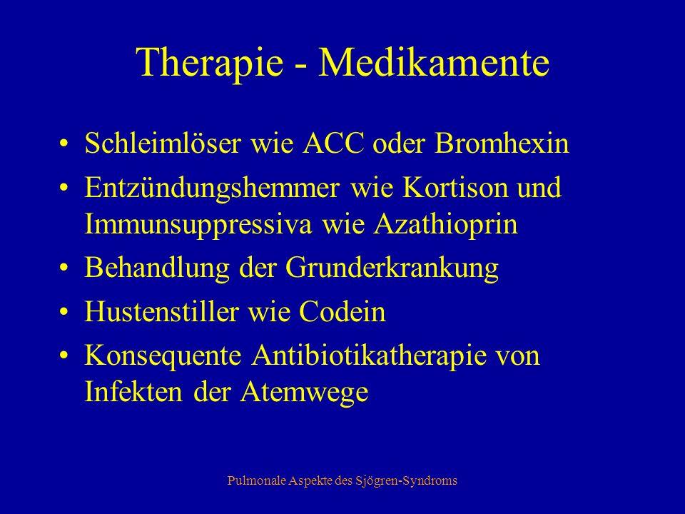 Pulmonale Aspekte des Sjögren-Syndroms Therapie - Physiotherapie Atemgymnastik zur optimalen Nutzung der Atem(hilfs-)muskulatur Klopfmassagen zur Sekretmobilisation Erlernen spezieller Atemtechniken Inhalationsbehandlungen