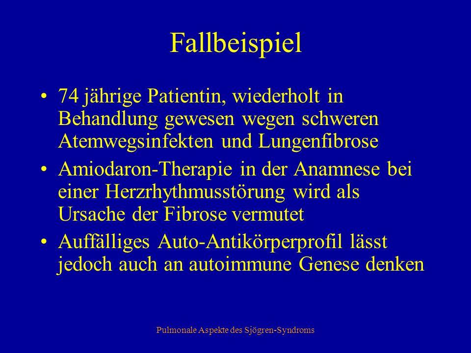 Pulmonale Aspekte des Sjögren-Syndroms Relevante Nebendiagnosen Anfallsweises Vorhofflimmern Amiodaron Rezidivierende Bronchitiden, Pneumonien Bronchiektasen und teilw.