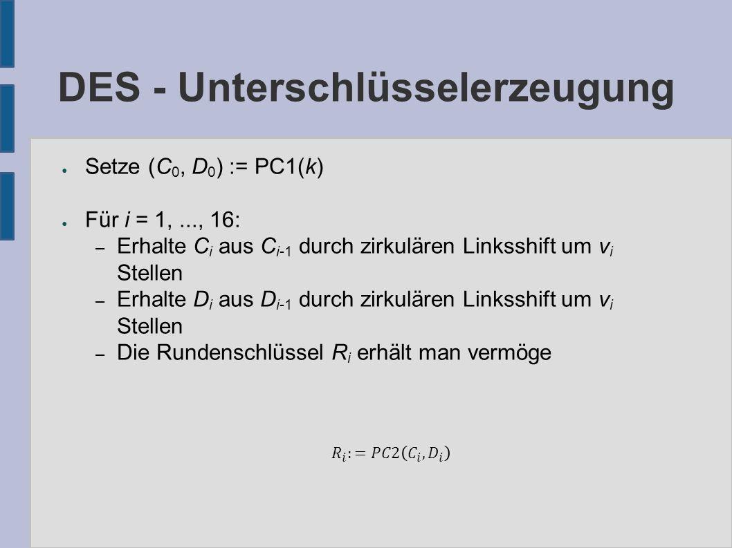 DES – interne Verschlüsselung R (32 Bit) E K (48 Bit) E(R) (48 Bit)  B5B5 B6B6 B7B7 B8B8 B4B4 B3B3 B2B2 B1B1 (Je 6 Bit) S1S1 S2S2 S3S3 S4S4 S5S5 S6S6 S7S7 S8S8 C5C5 C6C6 C7C7 C8C8 C4C4 C3C3 C2C2 C1C1 (Je 4 Bit) P f K (R) (32 Bit)