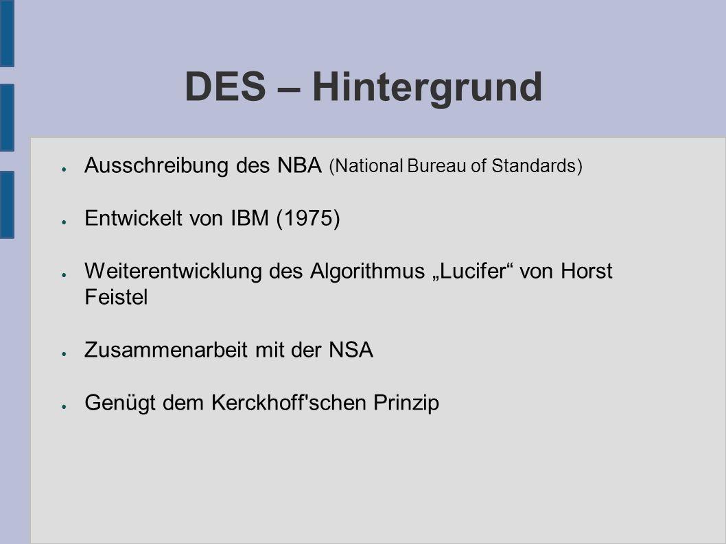 """DES – Eigenschaften ● DES ist ein """"Feistel-Chiffre ➔ Symmetrisch ➔ Blockchiffre ● Effektive Schlüssellänge: 56 Bit ● Tatsächliche Schlüssellänge: 64 Bit ● Blocklänge = Schlüssellänge: 64 Bit"""