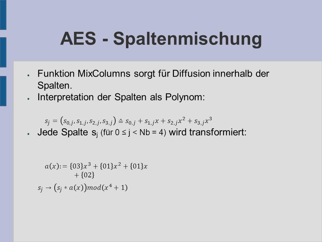 AES - Spaltenmischung ● Alternative Darstellung: Matrixmultiplikation Die Multiplikation ist als die Anfangs definierte Multiplikation auf GF(2 8 ) zu verstehen.