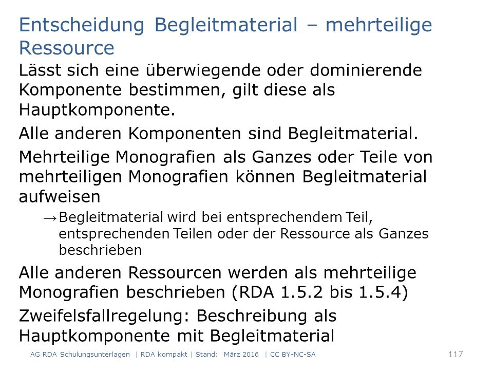 RDAElementErfassung 3.2Medientypohne Hilfsmittel zu benutzen 3.3DatenträgertypBand 6.9InhaltstypText Erfassung und Beschreibung - IMD Inhalts-, Medien- und Datenträgertyp von Begleitmaterial wird nicht berücksichtigt (RDA 6.9.1.3 D-A-CH, RDA 3.2.1.3 D-A-CH sowie RDA 3.3.1.3 D-A-CH) Beispiel einer Dissertation bestehend aus einem Textteil in gedruckter Form und einer CD-ROM mit statistischen Daten: 118 AG RDA Schulungsunterlagen | RDA kompakt | Stand: März 2016 | CC BY-NC-SA