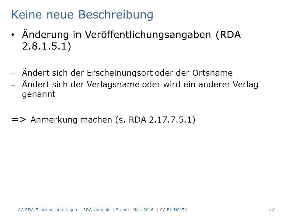 AG RDA Schulungsunterlagen | RDA kompakt | Stand: März 2016 | CC BY-NC-SA 63 RDAElementErfassung 2.8.4Verlagsname Edition Praesens, Verlag für Literatur- und Sprachwissenschaft 2.17.7.5.1 Änderung bei der Veröffent- lichungsangabe Ab Band 7 abweichende Verlagsangabe: Praesens Verlag Keine neue Beschreibung Änderung in Veröffentlichungsangaben (RDA 2.8.1.5.1) Die Formulierung der Anmerkung ist nach RDA nicht vorgeschrieben und kann frei gewählt werden.