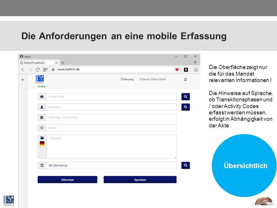 Die Anforderungen an eine mobile Erfassung Plattform unabhängig Alle Daten werden auf dem Endgerät gespeichert; bis sie an die Kanzlei gesandt worden sind.