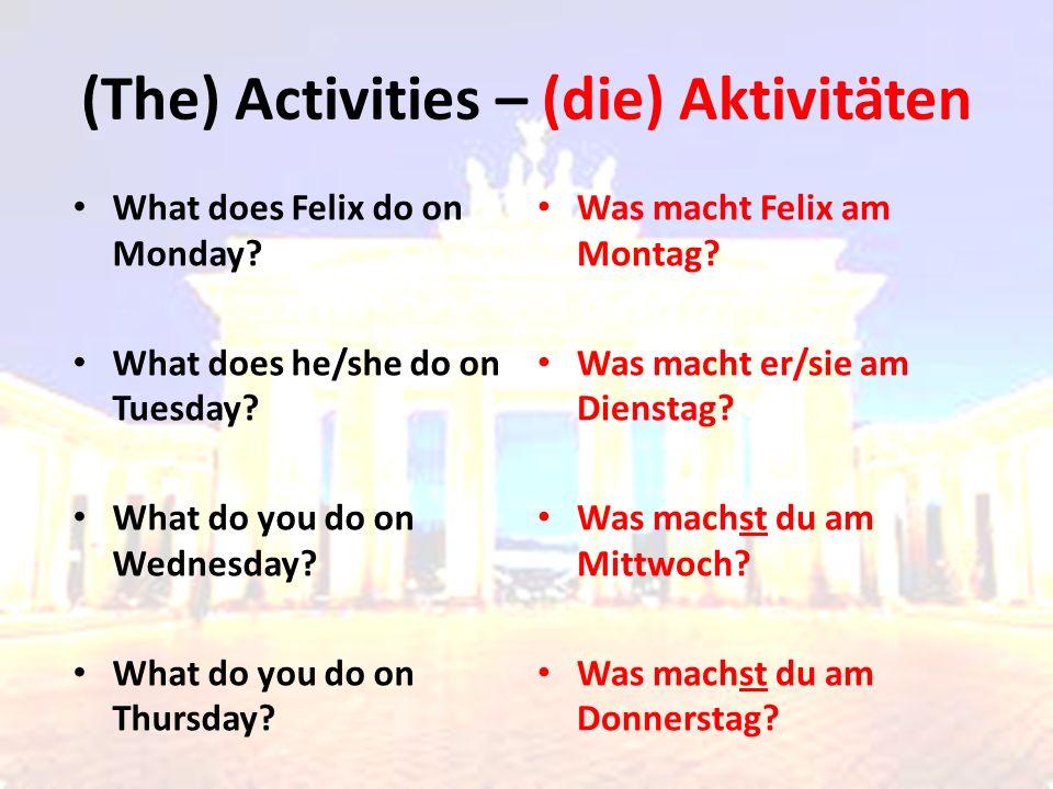 On Monday I play football On Tuesday Felix/he/she plays football Am Montag spiele ich Fussball Am Dienstag spielt Felix/er/sie Fussball Play football– Fussball spielen