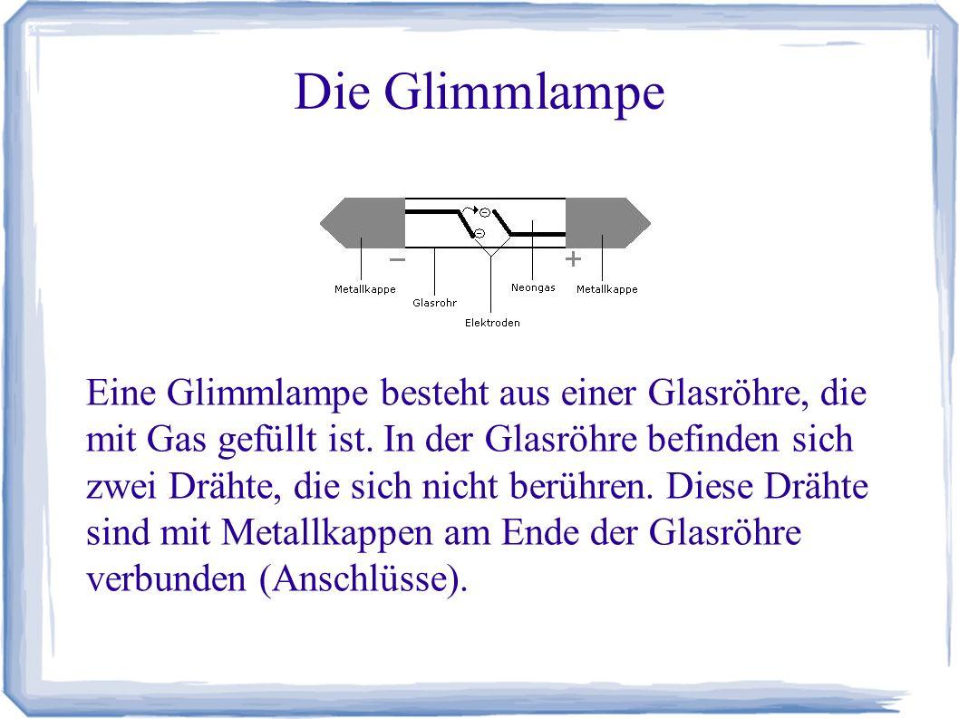 Die Glimmlampe Erklärung: Eine Glimmlampe wird auf einer Seite mit der Ladung verbunden.