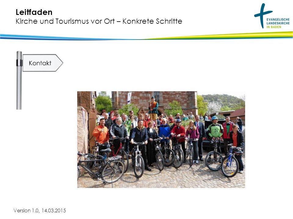 Version 1.0, 14.03.2015 Leitfaden Kirche und Tourismus vor Ort – Konkrete Schritte Tourismusbranche arbeitet in anderen Zeittakten als Kirche!