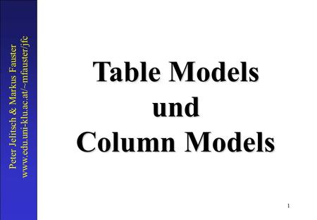 1 Peter Jelitsch & Markus Fauster www.edu.uni-klu.ac.at/~mfauster/jfc Table Models und Column Models.
