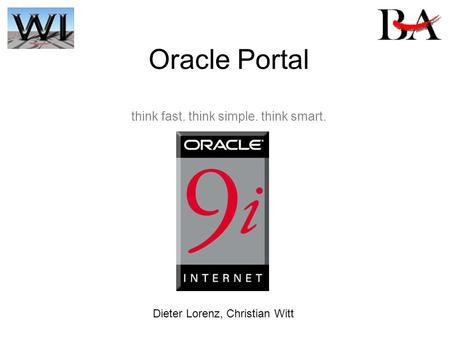 Oracle Portal think fast. think simple. think smart. Dieter Lorenz, Christian Witt.