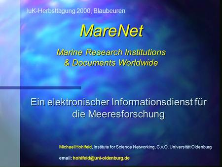 MareNet Marine Research Institutions & Documents Worldwide Ein elektronischer Informationsdienst für die Meeresforschung Michael Hohlfeld, Institute for.