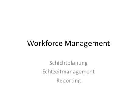 Workforce Management Schichtplanung Echtzeitmanagement Reporting.