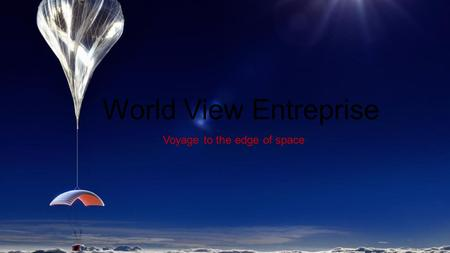 World View Entreprise Voyage to the edge of space.