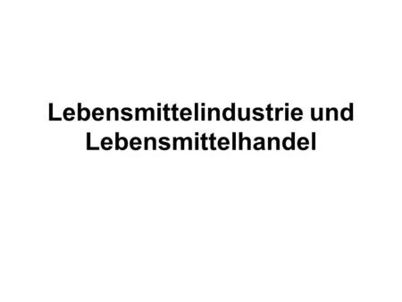 Lebensmittelindustrie und Lebensmittelhandel. Akteure im Welthandel: Die Wertschöpfungskette (engl. Food Supply Chain & Food Value Chain) Quelle: Food,