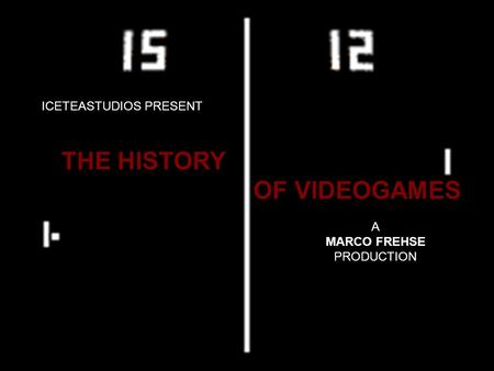 ICETEASTUDIOS PRESENT A MARCO FREHSE PRODUCTION THE HISTORY OF VIDEOGAMES.