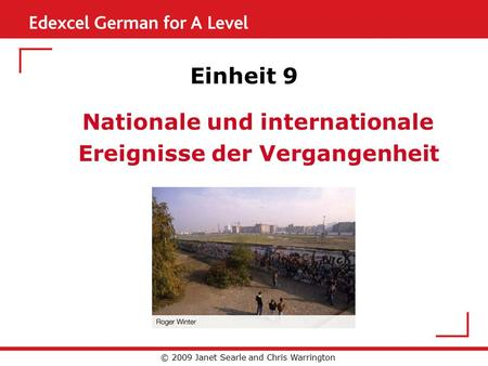 Einheit 9 Nationale und internationale Ereignisse der Vergangenheit © 2009 Janet Searle and Chris Warrington.
