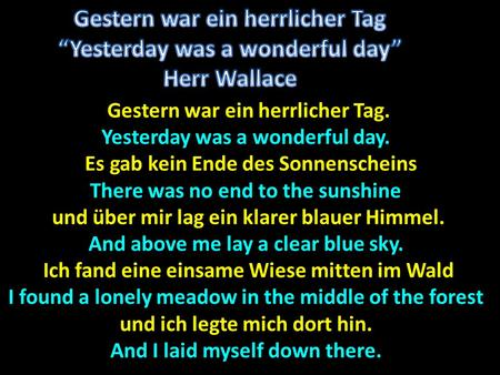 "Gestern war ein herrlicher Tag ""Yesterday was a wonderful day"""