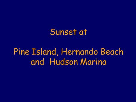 Sunset at Pine Island, Hernando Beach and Hudson Marina.