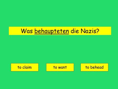 Was behaupteten die Nazis? to claim to wantto behead.
