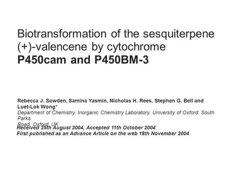 Biotransformation of the sesquiterpene (+)-valencene by cytochrome P450cam and P450BM-3 Rebecca J. Sowden, Samina Yasmin, Nicholas H. Rees, Stephen G.