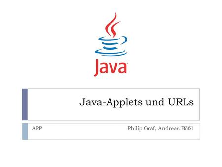 Java-Applets und URLs APP Philip Graf, Andreas Bößl.