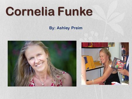 Cornelia Funke By: Ashley Preim.