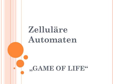 "Zelluläre Automaten ""GAME OF LIFE""."