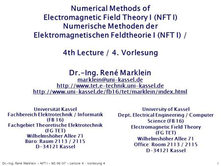 Dr.-Ing. René Marklein - NFT I - WS 06/07 - Lecture 4 / Vorlesung 4 1 Numerical Methods of Electromagnetic Field Theory I (NFT I) Numerische Methoden der.