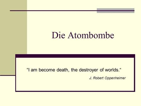 """I am become death, the destroyer of worlds."" J. Robert Oppenheimer"