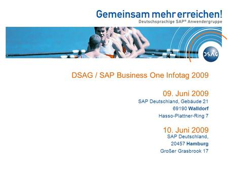 DSAG / SAP Business One Infotag 2009 09. Juni 2009 10. Juni 2009 SAP Deutschland, Gebäude 21 69190 Walldorf Hasso-Plattner-Ring 7 SAP Deutschland, 20457.