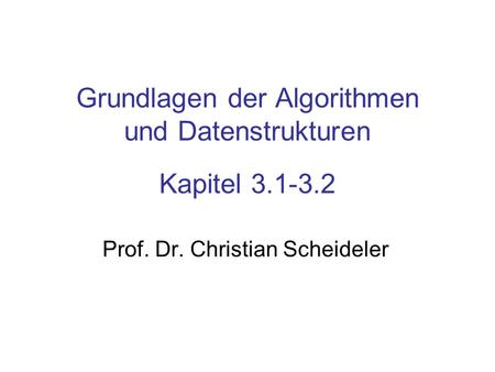 Grundlagen der Algorithmen und Datenstrukturen Kapitel 3.1-3.2 Prof. Dr. Christian Scheideler TexPoint fonts used in EMF. Read the TexPoint manual before.