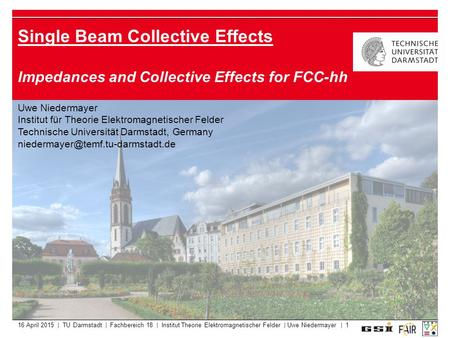 16 April 2015 | TU Darmstadt | Fachbereich 18 | Institut Theorie Elektromagnetischer Felder | Uwe Niedermayer | 1 Single Beam Collective Effects Impedances.