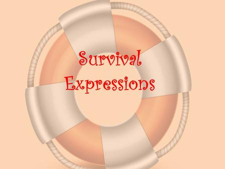 Survival Expressions. USEFUL EXPRESSIONS FOR GAMES Ich bin dran. It is my turn Du bist dran. It is your turn Ich brauche Hilfe. I need help Würfle! Roll.