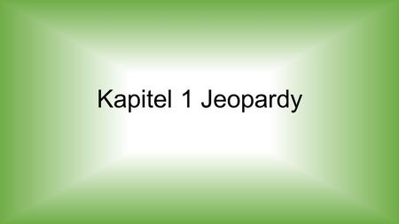 Kapitel 1 Jeopardy.