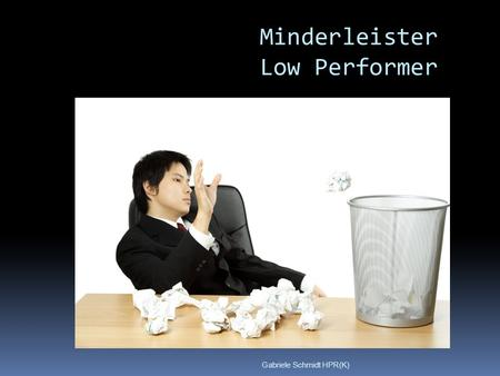 Minderleister Low Performer