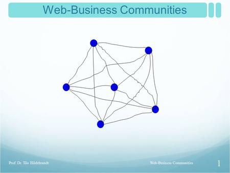 Web-Business Communities 1 Prof. Dr. Tilo Hildebrandt.