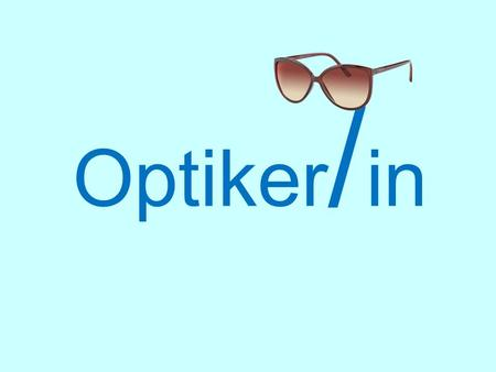 Optiker/in.