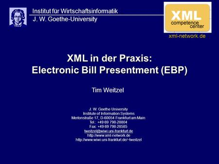 XML in der Praxis: Electronic Bill Presentment (EBP) Institut für Wirtschaftsinformatik J. W. Goethe-University J. W. Goethe University Institute of Information.